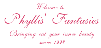Welcome to Phyllis' Fantasies - Bringing out your inner beauty since 1998
